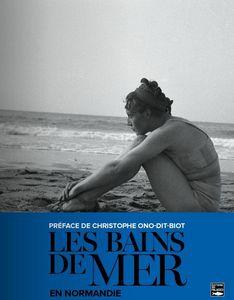 EDITIONS DES FALAISES - les bains de mer en normandie - Livre Beaux Arts